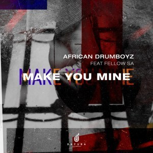 African Drumboyz Make You Mine Ft. Fellow SA Mp3 Download