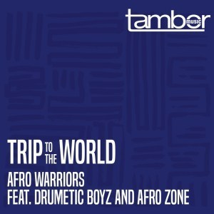 Afro Warriors Trip to the World Ft. Drumetic Boyz & Afro Zone mp3 Download