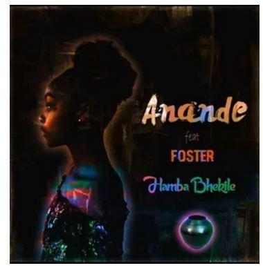 Anande Hamba Bhekile Ft. Foster mp3 Download