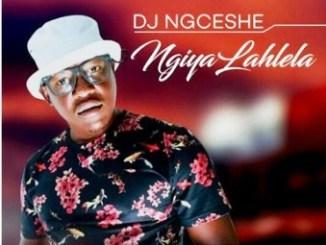 DJ Ngceshe Ngiyalahlela Mp3 Download