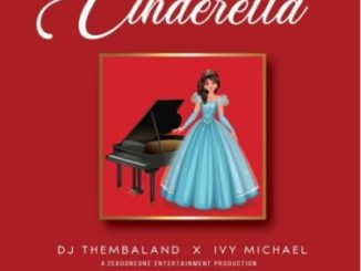 DJ Thembaland & Ivy Michael Cinderella Mp3 Download