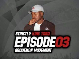 DJ King Tara Strictly King Tara Episode 3 (Grootman Movement) Mp3 Download