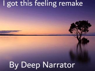Deep Narrator I Got This Feeling (Remake) Mp3 Download