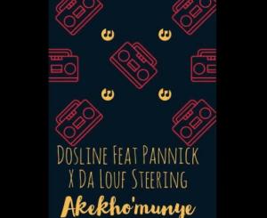 Dosline Akekho'munye Ft. Pannick & Da Louf Steering Mp3 Download