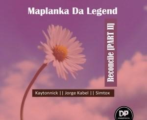 Maplanka Da Legend Reconcile, Pt. 2 Ep Zip Download