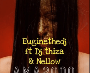 EuginetheDj Ft. Dj Thiza & Nellow Ama2000 Mp3 Download