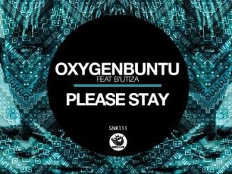 Oxygenbuntu Please Stay Ft. B'utiza Mp3 Download