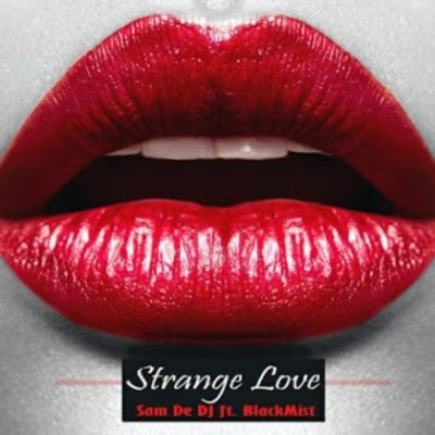 Sam De DJ Strange Love Ft. Blackmist Mp3 Download