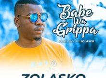 Zolasko Babe Wa Grippa Mp3 Download
