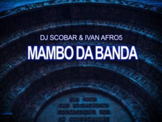 DJ Scobar & Ivan Afro5 Mambo Da Banda Mp3 Download