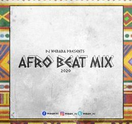 DJ Webaba Afrobeat Mix 2020 Mp3 Download