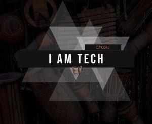 Da Cord I Am Tech EP Zip Download