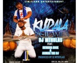 Dj Mthulas Kudala Ngihamba Mp3 Download
