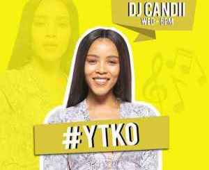 Dj Candii YTKO 04 March 2020 Mp3 Download