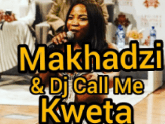 Makhadzi & Dj Call Me Kweta Mp3 Download