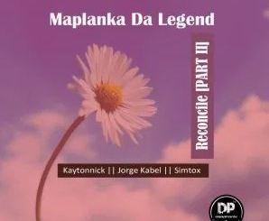 Maplanka Da Legend Reconcile (Kaytonnick SA Mix) Mp3 Download