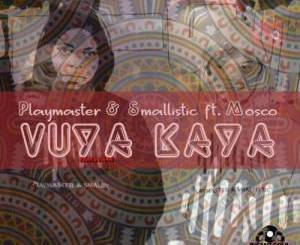 Playmaster & Smallistic Vuya Kaya Mp3 Download