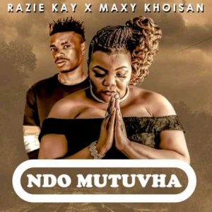Razie Kay & Maxy Khoisan Ndo Mutuvha Mp3 Download