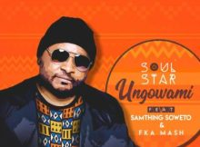 SoulStar Ungowami Ft. Samthing Soweto & Fka Mash Mp3 Download