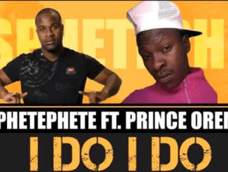 Sphetephete I Do I Do Ft. Prince Oreme Mp3 Download