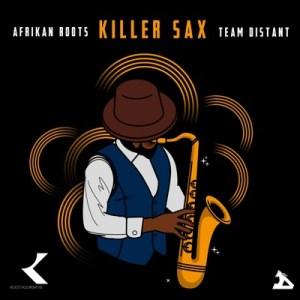 Afrikan Roots Killer Sax Mp3 Download