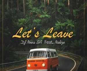 DJ Nova SA Let's Leave Mp3 Download