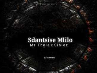 Mr Thela & Sihlez Sdantsise Mlilo Mp3 Download