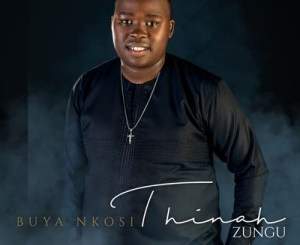 Thinah Zungu Buya Nkosi Album Zip Download