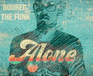 Bourer The Funk Alone Mp3 Download