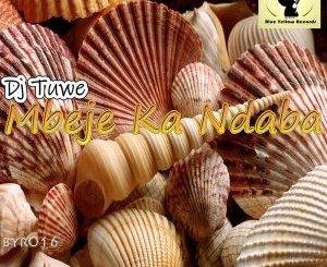 DJ Tuwe Mbeje Ka Ndaba Mp3 Download Fakaza