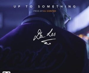 Da L.E.S Up To Something Download
