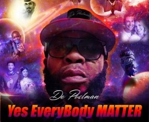 De Postman Yes Everybody Matter Mp3 Download
