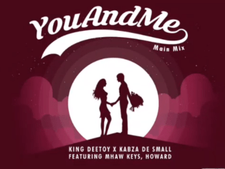 Kabza De Small & King Deetoy You and Me Mp3 Download
