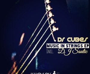 Dr Cubes Music In Strings (Incl. DJ Soulic) Ep Zip Download Fakaza