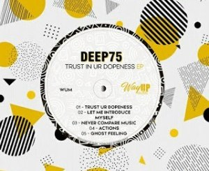 Deep75 Trust In Ur Dopeness EP Zip Download