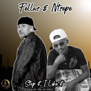 Fellaz & Ntsepe Stop It, I Like It Mp3 Download Fakaza