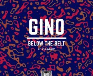 Gino Below The Belt Mp3 Download Fakaza