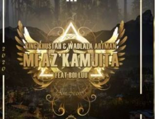 King Khustah & Wadlala Artman Mfaz'kamjita Mp3 Download