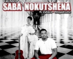 LaChoco Saba Nokutshena Mp3 Download Fakaza