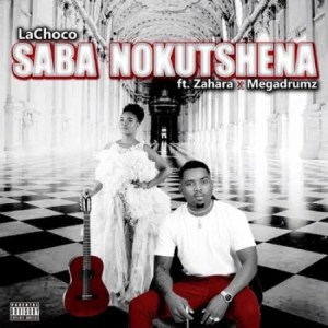 LaChoco Saba Nokutshena Mp3 Download Fakaza