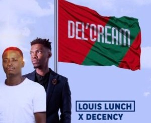 Louis Lunch & Decency Ha Layela Mp3 Download Fakaza