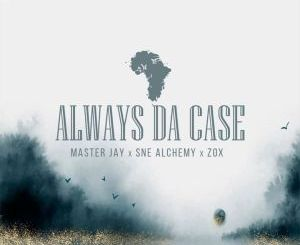 Master Jay, SNE Alchemy & ZoX Always Da Case Mp3 Download