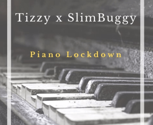 Tizzy x SlimBuggy Piano Lockdown Mp3 Download