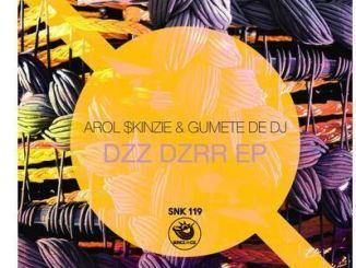 Arol $kinzie & Gumete De Dj Dzz Dzrr Ep Zip Download Fakaza