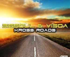 BigSoul & Visca Kross Roads Mp3 Download Fakaza