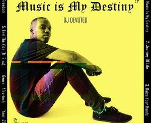 DJ Devoted Music Is My Destiny Ep Zip Download