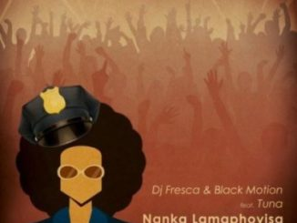 DJ Fresca & Black Motion Nanka Lamaphoyisa Mp3 Download Fakaza