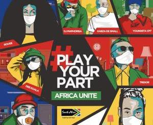 DJ Maphorisa, Kabza De Small, Sha Sha, Rouge, Tresor, YoungstaCPT, Riky Rick & Dee Koala Play Your Part (Africa Unite) Mp3 download