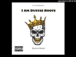 Download Duster Roots I Am Dustee Roots Mp3 Fakaza