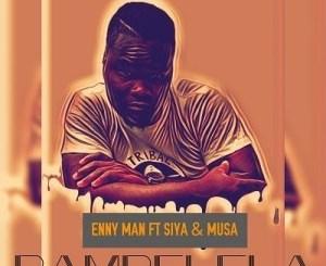 Enny Man, Siya & Musa Bambelela Mp3 Download Fakaza